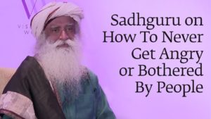 Sadhguru on How To Never Get Angry or Bothered By People